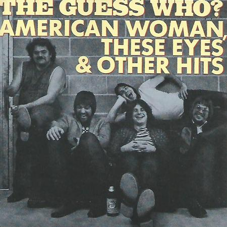 The Guess Who - American Woman, These Eyes & Other Hits - Zortam Music