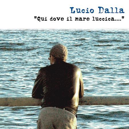 Lucio Dalla - Qui Dove Il Mare Luccica.... [Disc 1] - Zortam Music