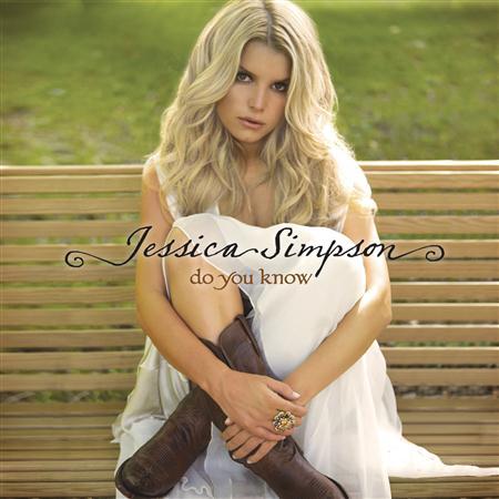 Jessica Simpson - Do You Know [Bonus Track] - Zortam Music
