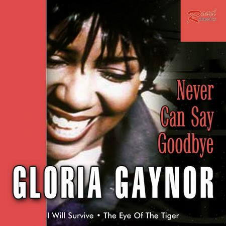 Gloria Gaynor - NEVER CAN SAY GOOD BYE - Single - Zortam Music