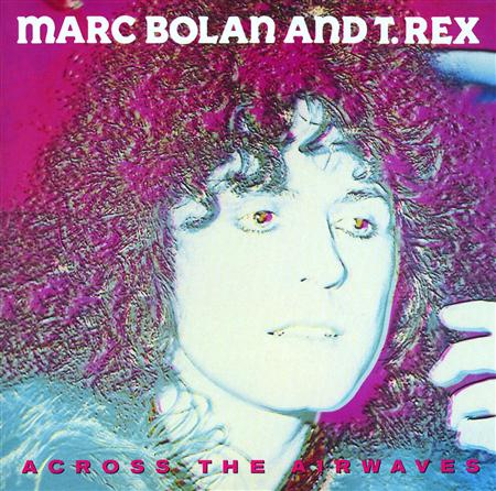 T. Rex - Across The Airwaves - Zortam Music