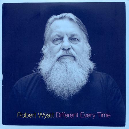Robert Wyatt - Different Every Time [disc 1] - Zortam Music
