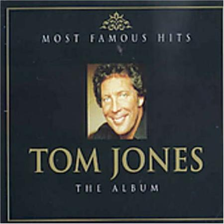 Tom Jones - Most Famous Hits The Album. - Zortam Music