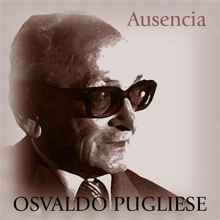 Osvaldo Pugliese - Ausencia - Zortam Music