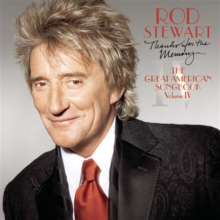 Rod Stewart - Thanks For The Memory... The Great American Songbook, Vol. 4 - Zortam Music