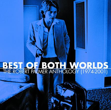 Robert Palmer - Best Of Both Worlds The Robert Palmer Anthology - Lyrics2You