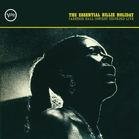 Billie Holiday - The Essential Billie Holiday: Carnegie Hall Concert Recorded Live - Zortam Music