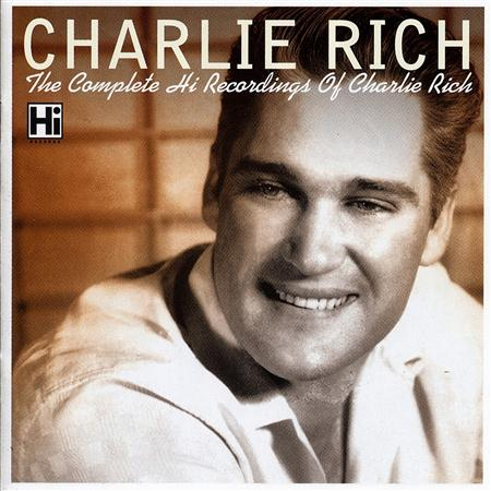 Charlie Rich - The Complete Hi Recordings Of Charlie Rich - Zortam Music