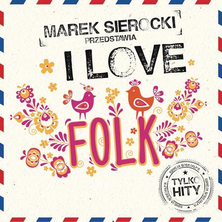Various Artists - Marek Sierocki Przedstawia: I Love Folk - Zortam Music