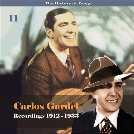 Carlos Gardel - The History Of Tango - Carlos Gardel Volume 11  Recordings 1912 - 1933 - Zortam Music
