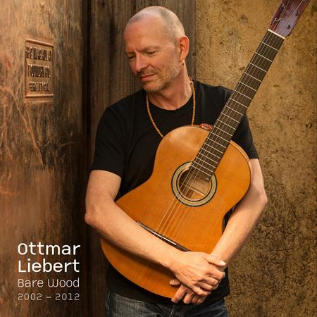Ottmar Liebert - Bare Wood: 2002-2012 - Zortam Music