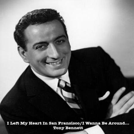 TONY BENNETT - I Left My Heart In San Franciscoi Wanna Be Around... - Zortam Music