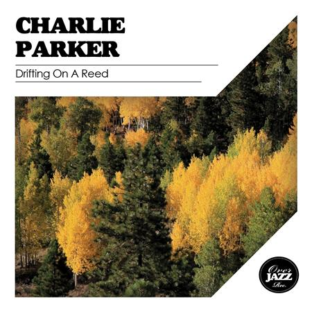 Charlie Parker - Drifting On a Reed - Zortam Music