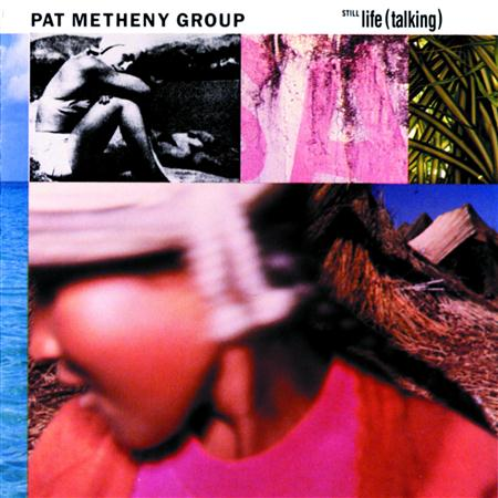 Pat Metheny Group - Still Life - Zortam Music