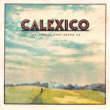 Calexico - The Thread That Keeps Us (Delu - Zortam Music