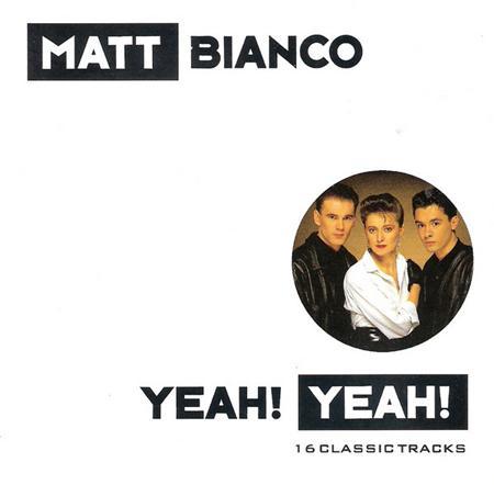 Matt Bianco - Yeah! Yeah! 16 Classic Tracks - Zortam Music