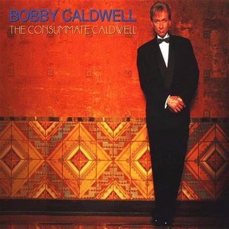 Bobby Caldwell - The Consumate Caldwell - Zortam Music