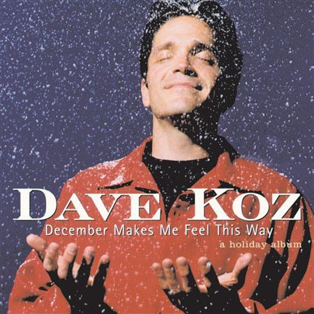 Dave Koz - December Makes Me Feel This Way - A Holiday Album - Zortam Music
