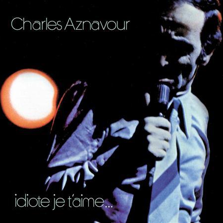 Charles Aznavour - Idiote, Je t