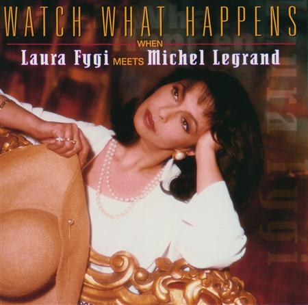 Laura Fygi - Watch What Happens When Laura Fygi Meets Michel Legrand - Zortam Music