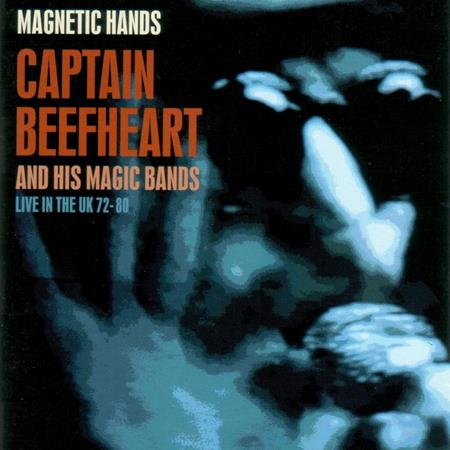 Captain Beefheart - Magnetic Hands - Live In The Uk 72-80 [bootleg] - Zortam Music