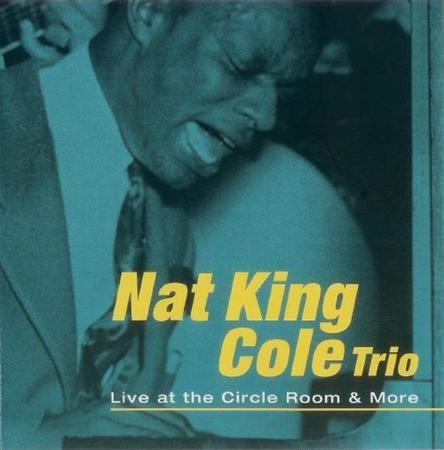 Nat King Cole - Live At The Circle Room & More - Zortam Music