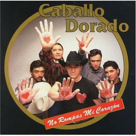Caballo Dorado - No Rompas Mi Corazã³n - Zortam Music