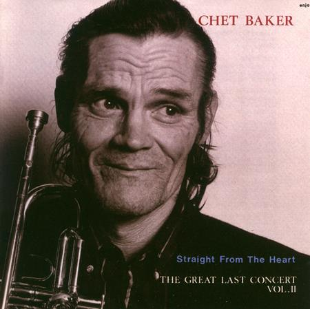 Chet Baker - Straight From The Heart The Great Last Concert, Vol. Ii [live] - Zortam Music
