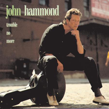 John Hammond - Trouble No More - Zortam Music