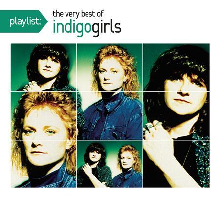 Indigo Girls - Playlist: The very best of the Indigo Girls - Zortam Music