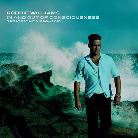 Robbie Williams - In And Out Of Consciousness Greatest Hits 1990 - 2010 - Zortam Music