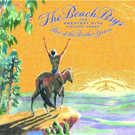 The Beach Boys - Greatest Hits Volume 3 The Best Of The Brother Years 1970 - 1986 - Zortam Music