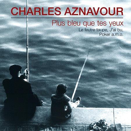 Charles Aznavour - Plus Bleu Que Tes Yeux - Zortam Music