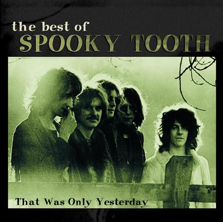 Spooky Tooth - The Best of - That Was Only Yesterday - Zortam Music