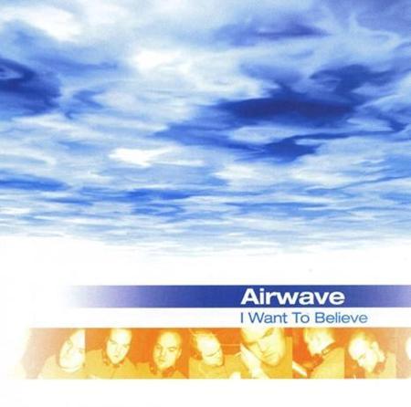 Airwave - I Want To Believe - Zortam Music