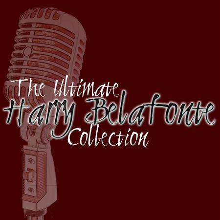 Harry Belafonte - The Ultimate Harry Belafonte Collection - Zortam Music