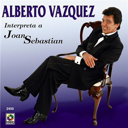 Alberto Vazquez - Alberto Vazquez Interpreta a Joan Sebastian - Lyrics2You