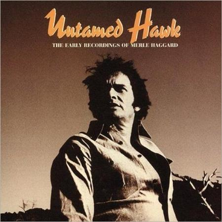 MERLE HAGGARD - Untamed Hawk The Early Recordings Of Merle Haggard [disc 4] - Zortam Music