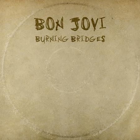 Bon Jovi - Burning Bridges [bonus Track] - Zortam Music