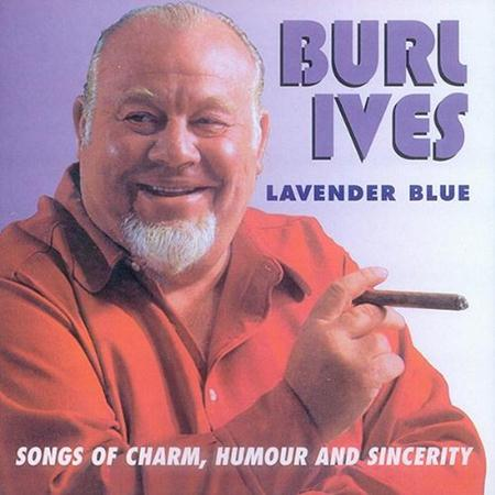 Burl Ives - Lavender Blue Songs Of Charm, Humour And Sincerity - Zortam Music