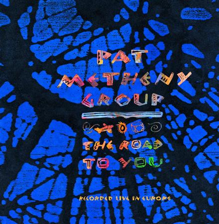 Pat Metheny Group - The Road to You: Recorded Live in Europe - Zortam Music