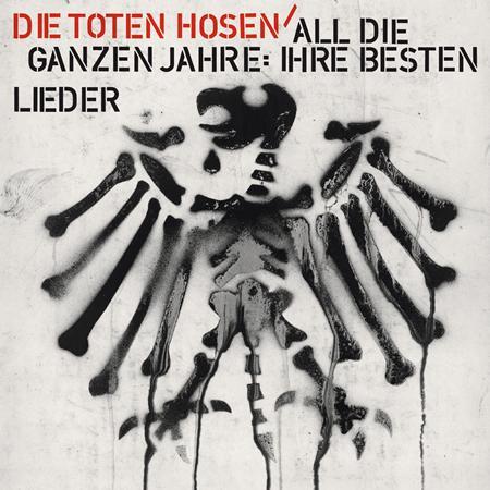 Die Toten Hosen - DIE TOTEN HOSEN - ALL DIE GANZEN JAHRE: IHRE BESTEN LIEDER - Zortam Music