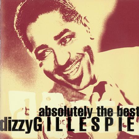 Dizzy Gillespie - Absolutely The Best Dizzy Gillespie - Zortam Music