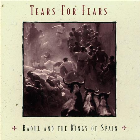 Tears For Fears - Raoul And The Kings Of Spain - Zortam Music