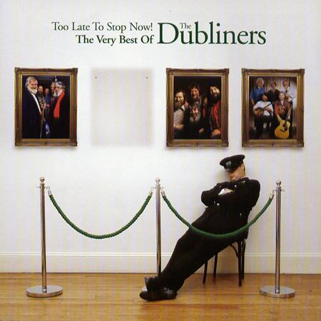 The Dubliners - Too Late to Stop Now: The Very - Zortam Music