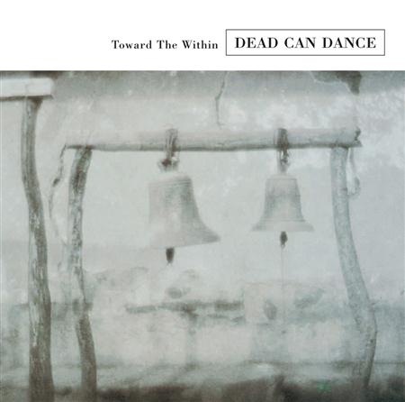 DEAD CAN DANCE - Toward The Within [live] - Zortam Music