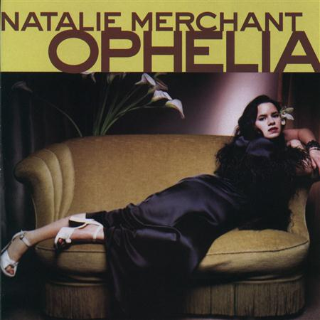 Natalie Merchant - Ophelia - Zortam Music