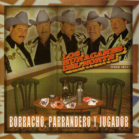 Los Huracanes Del Norte - Borracho, Parrandero Y Jugador - Zortam Music