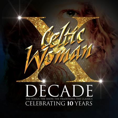Celtic Woman - Decade The Songs, The Show, The Tradition, The Classics - Zortam Music
