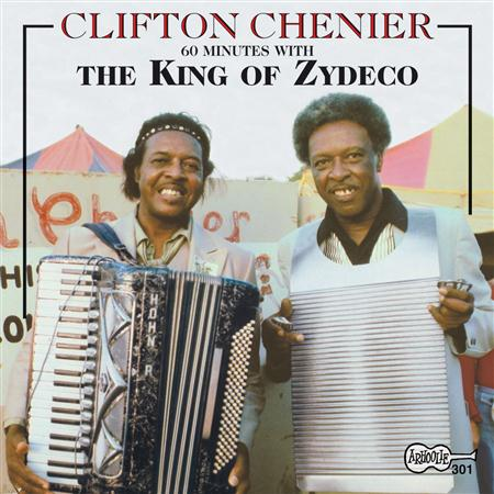 Clifton Chenier - 60 Minutes With The King Of Zydeco - Zortam Music